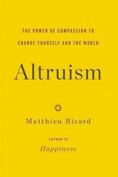 The author of the international bestseller Happiness makes a passionate case for altruism--and why we need it now more than ever. In Happiness , Matthieu Ricard demonstrated that true happiness is not