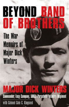 Such an incredible book and story.   Beyond Band Of Brothers: The War Memoirs of Major Dick Winters - Major Dick Winters