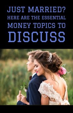 Essential money topics to discuss before and immediately after getting married.