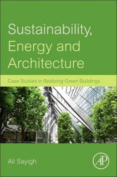 Sustainability, energy and architecture : case studies in realizing green buildings