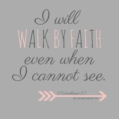 I will walk by Faith even when I cannot see. Click to read more about how God is constantly working to strengthen my Faith in Him. Share this with a friend and re-pin if you found this helpful.