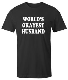 World's Okayest Husband Mens T-Shirt Gift For Husband Birthday Gift Maternity Gift Fathers Day Gift Funny Shirt Gift for Dad Papa by createmeatshirt on Etsy https://www.etsy.com/listing/223166210/worlds-okayest-husband-mens-t-shirt-gift