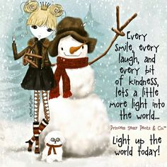 Every smile, every laugh, and every bit of kindness, lets a little more light into the world... Light up the world today! ~ Princess Sassy Pants & Co