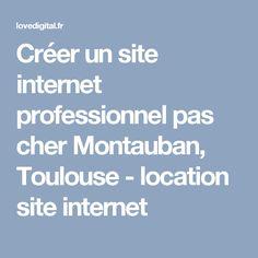 Créer un site internet professionnel pas cher Montauban, Toulouse - location site internet