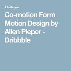 Co-motion Form Motion Design by Allen Pieper - Dribbble
