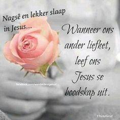 Nagsê en lekker slaap in Jesus. Goeie Nag, Goeie More, Afrikaans Quotes, Prayer Verses, Good Night Quotes, Special Quotes, True Quotes, Birthday Wishes, Poems
