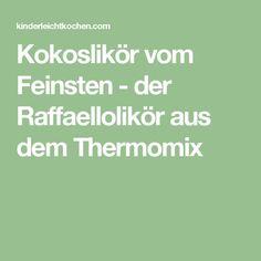 Kokoslikör vom Feinsten - der Raffaellolikör aus dem Thermomix