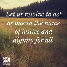 Let us resolve to act as one in the name of justice and dignity for all.