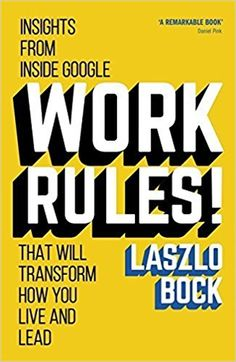 Work Rules!: Insights from Inside Google That Will Transform How You Live and Lead by Bock, Laszlo (2015) Paperback: Amazon.com: Books