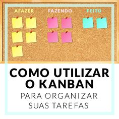 Aprenda a utilizar o kanban: uma ferramenta japonesa super simples, versátil e poderosa que te ajudará na organização e planejamento de tarefas, metas etc