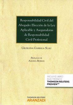 Responsabilidad civil del abogado : elección de la ley aplicable y aseguradoras de responsabilidad civil profesional / Georgina Garriga Suau. - 2015