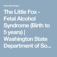 The Little Fox - Fetal Alcohol Syndrome (Birth to 5 years) | Washington State Department of Social and Health Services
