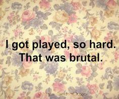 I got played, so hard. That was brutal.