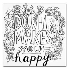 Trademark Fine Art 'Do What Makes You Happy' Canvas Art by Elizabeth Caldwell, White Quote Coloring Pages, Free Adult Coloring Pages, Coloring Books, School Coloring Pages, Colouring, What Makes You Happy, Are You Happy, Artist Canvas, Canvas Art