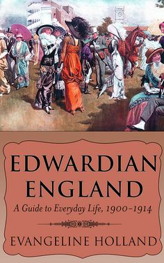 What Period In History Do You Really Belong in? GIVEAWAY: Edwardian England: A Guide to Everyday Life, 1900-1914