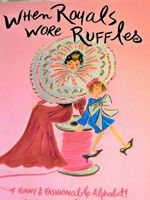 When Royals Wore Ruffles,  a funny & fashionable alphabet! / written by Chesley McLaren and Pamela Jaber ; illustrated by Chesley McLaren.