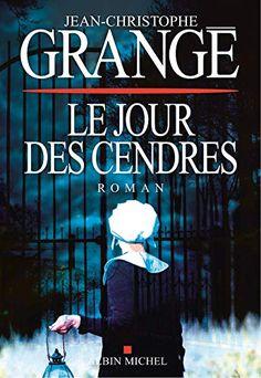 Le Jour des cendres de Jean-Christophe Grangé My Emotions, Feelings, Jean Christophe, Albin Michel, Just Go, My Images, Audio Books, My Books, Thriller