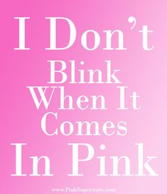 I don't blink when it comes in #pink [www.pinksuperstore.com]