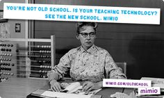 Still feeling a little Old School? Visit www.mimio.com/oldschool to sign up to find out about new products from Mimio coming at the end of January. Join the New School!