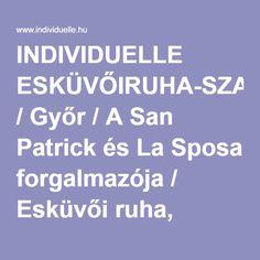 INDIVIDUELLE ESKÜVŐIRUHA-SZALON / Győr / A San Patrick és La Sposa forgalmazója / Esküvői ruha, Koktél ruha, Menyecskeruha, Eksüvői cipő, Kiegészítő