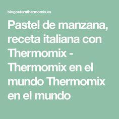 Pastel de manzana, receta italiana con Thermomix - Thermomix en el mundo Thermomix en el mundo
