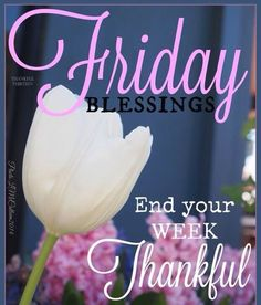 Friday Blessings End Your Week Thankful friday happy friday tgif good morning…