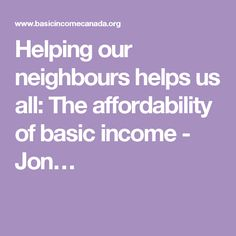Helping our neighbours helps us all: The affordability of basic income - Jon…