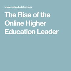 The Rise of the Online Higher Education Leader