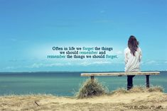 Often in life we forget the things we should remember and remember the things we should forget