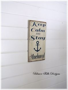 Keep Calm And Stay Anchored Wood Sign / by PalmerFallsDesigns, $45.00