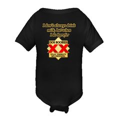 I don't always drink milk, but when I do I prefer dos boobies. Stay thirsty my friends. Personalized Value Infant Creeper - Black $14.99