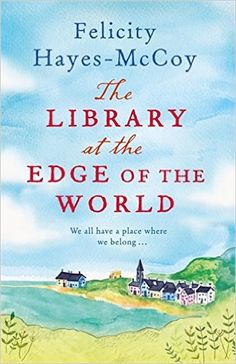 The Library at the Edge of the World: Amazon.co.uk: Felicity Hayes-McCoy: 9781473621060: Books