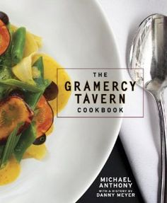 The Gramercy Tavern Cookbook: Michael Anthony, Dorothy Kalins, Danny Meyer: 9780307888334: Amazon.com: Books