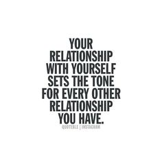 Your relationship with yourself sets the tone for every other relationship you have. #quoteble