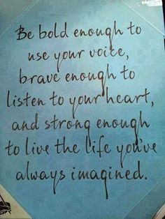 """be bold enough to use your voice, brave enough to listen to your heart, and strong enough to live the life you've always imagined"" #inspiration #quotes"