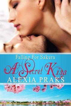 Falling For Sakura Book One: A Secret Kiss by Alexia Praks