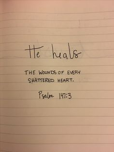 Psalm 147:3 - He heals the brokenhearted and binds up their wounds