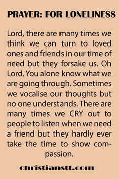 PRAYER: FOR LONELINESS CHRISTIANSTT.COM PRAYER: FOR LONELINESS. Lord there are many times we think we can turn to loved ones and friends in our time of need but they forsake us....