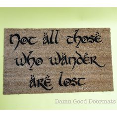 LOTR Hobbit Tolkien - not all those who wander are lost- doormat geek stuff. $45.00, via Etsy.