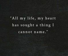 Dream Chasing #211: All my life, my heart has sought a thing I cannot name.
