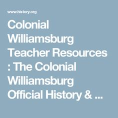 Colonial Williamsburg Teacher Resources : The Colonial Williamsburg Official History & Citizenship Site