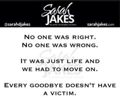 Sarah Jakes Quotes:  No one was right.  No one was wrong.  It was just life and we had to move.  Every good-bye doesn't have a victim.