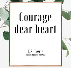Courage, dear heart. C S Lewis quote. Chronicles of Narnia quote.  CS Lewis saying narnia. Printable narnia quote.  Narnia digital quote. #instantdownload #cslewis #quotable #wallprint #largequote #24x36 #heart #courage #saying