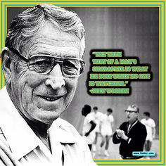 """The true test of a man's character is what he does when no one is watching."" -John Wooden (US Coaching Champion 1910-2010) #quoteoftheday"