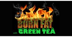 BURN FAT NOW...With the Help of Green Tea! Studies shows that Green Tea helps to prevent cancer and heart attacks...that Green Tea Extract contained a substance that may help burn fat.