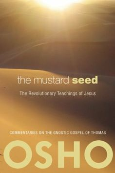 The Mustard Seed: The Revolutionary Teachings of Jesus by Osho, http://www.amazon.com/dp/0981834124/ref=cm_sw_r_pi_dp_6MOFqb0RN7ZQ2