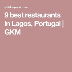 9 best restaurants in Lagos, Portugal | GKM