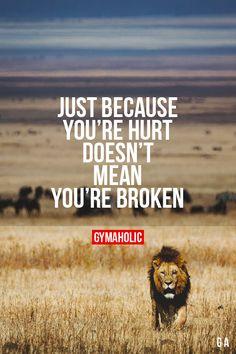 "gymaaholic: "" Just Because You're Hurt Doesn't Mean You're Broken It's okay to hit bottom, you will find a way to get back up. http://www.gymaholic.co """