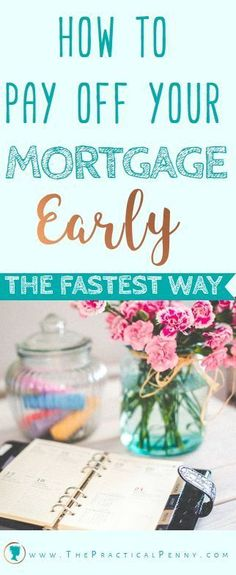 The Fastest way to Pay Off your Mortgage Early | The Practical Penny |If you're a home owner, it may be your goal to pay off your mortgage early. Youll save tons of money on interest, and be mortgage free sooner!