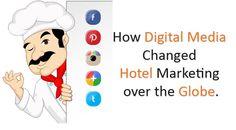 How Digital Media Changed Hotel Marketing over the Globe